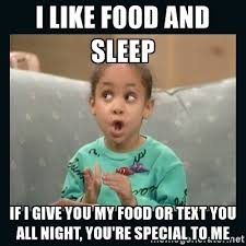 I like food and sleep, if I give you my food or text you all night, you're special to me