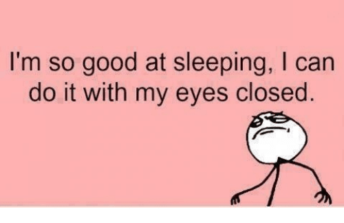 I'm so good at sleeping, I can do it with my eyes closed