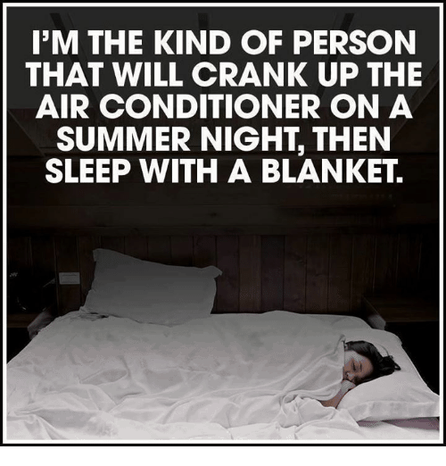 I'm the kind of person that will crank up the air condistioner on summer night, then sleep with a blanket