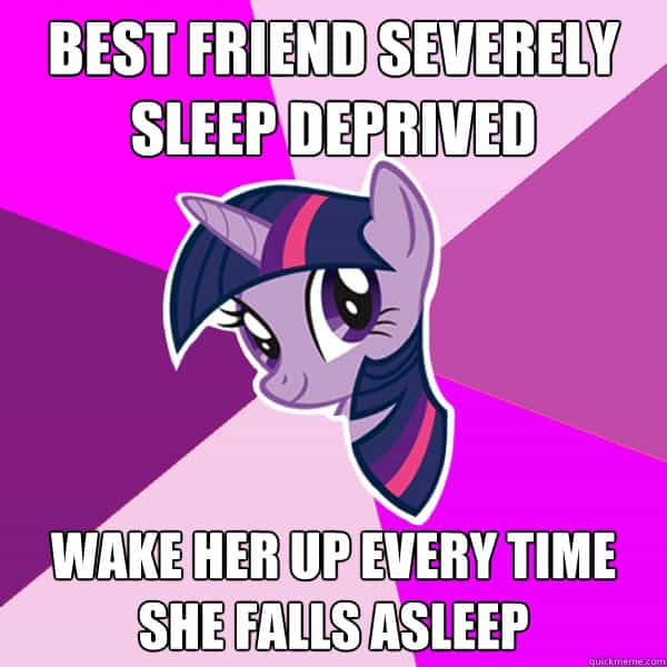 best friend severely sleep deprived, wake her up every time she falls asleep