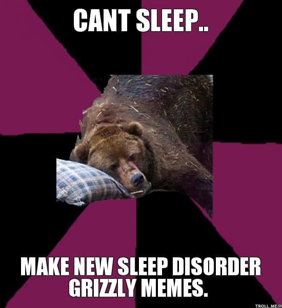 cant sleep wake new sleep disorder grizzly memes