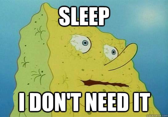 sleep, I don't need it
