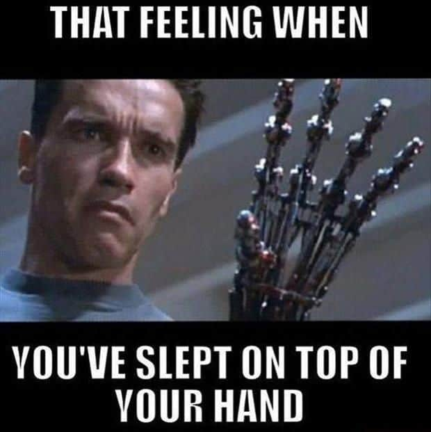 that feeling when you have slept on top of your hand