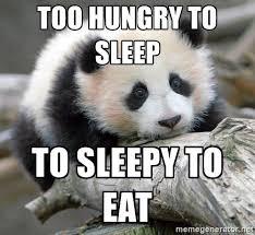 too hugry to sleep, to sleepy to eat